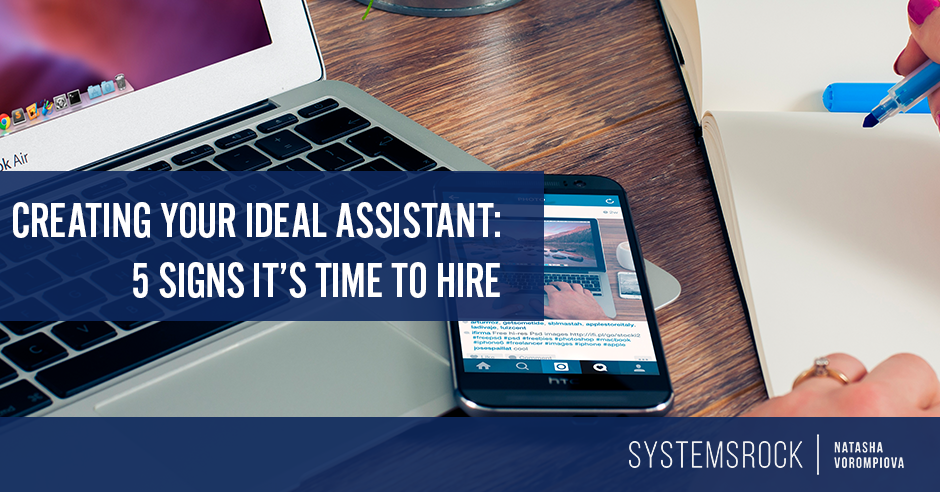 Creating Your Ideal Assistant: 5 Signs It's Time to Hire an Assistant (Part I)