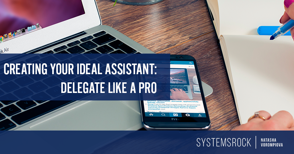Creating Your Ideal Assistant: Delegate Like A Pro (Part III)