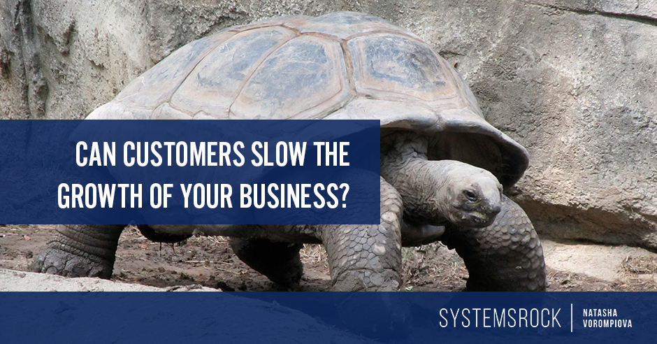 Can Customers Slow the Growth of Your Business?