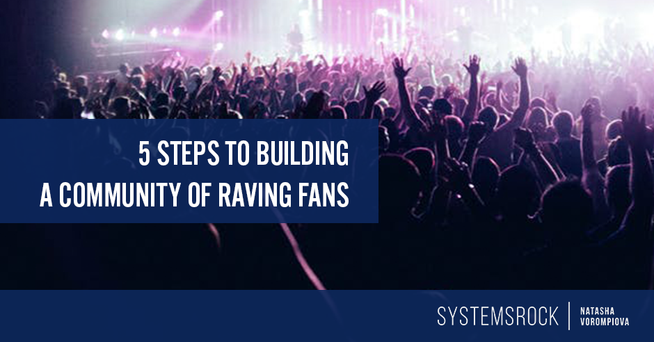 5 Steps to Building a Community of Raving Fans