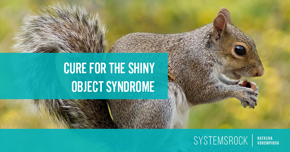 Cure for the Shiny Object Syndrome