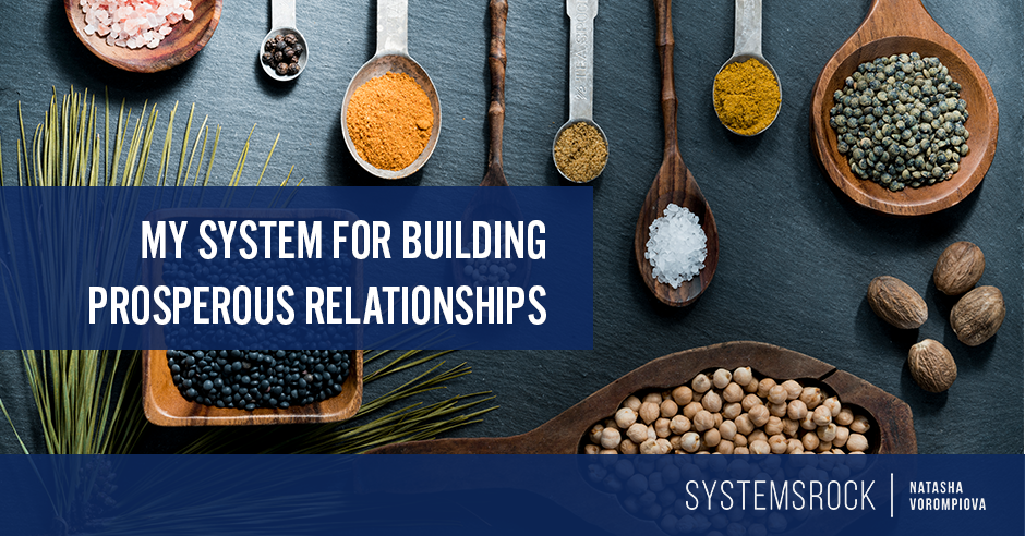 My Not-So-Secret System to Building Prosperous Relationships