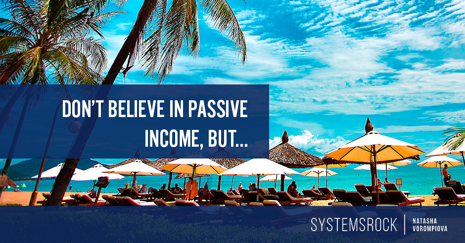 Don't Believe in Passive Income, But…