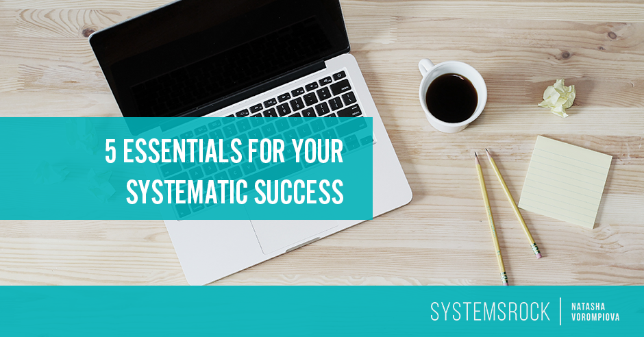 5 Essentials for Your Systematic Success