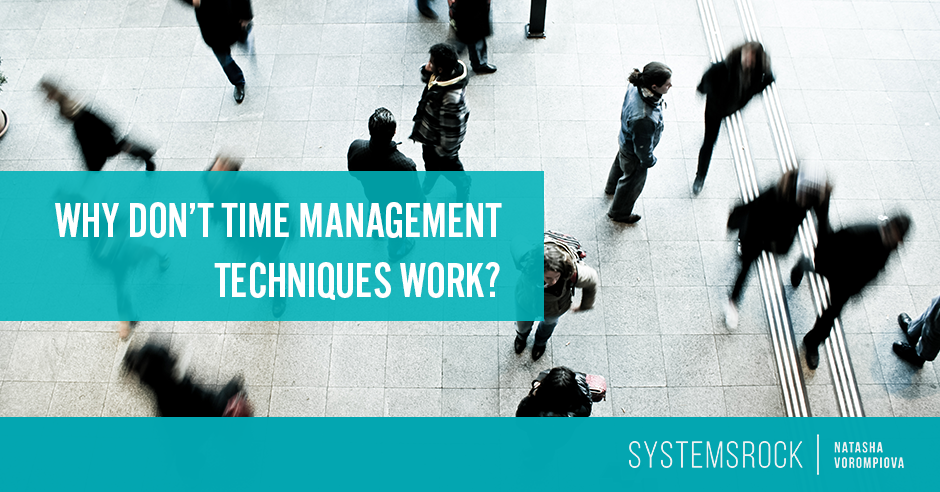 Why Don't Time Management Techniques Work?