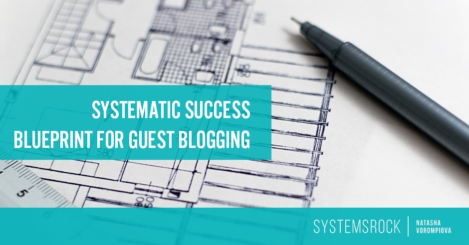 Systematic Success Blueprint for Guest Blogging
