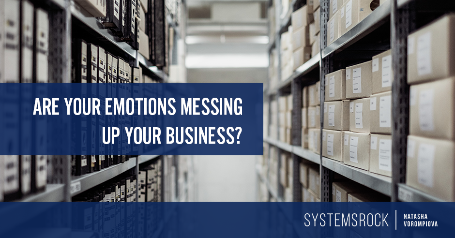 Are Your Emotions Messing Up Your Business?