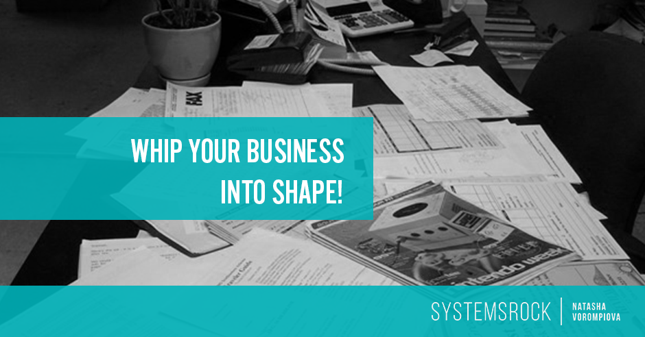 Whip Your Business Into Shape Even If You're Organizationally Challenged!