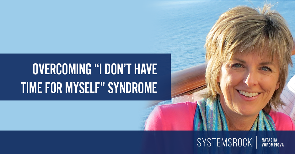 "Overcoming the ""I-don't-have-time-for-myself"" Syndrome"