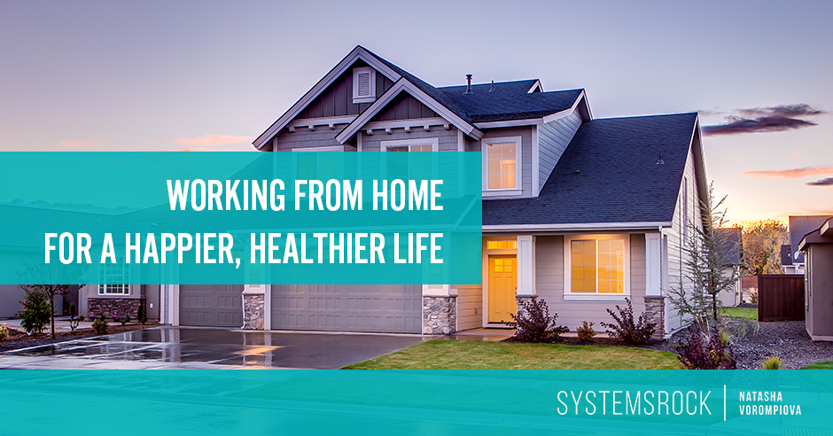 Work From Home = A Happier, Healthier, & More Organized Life