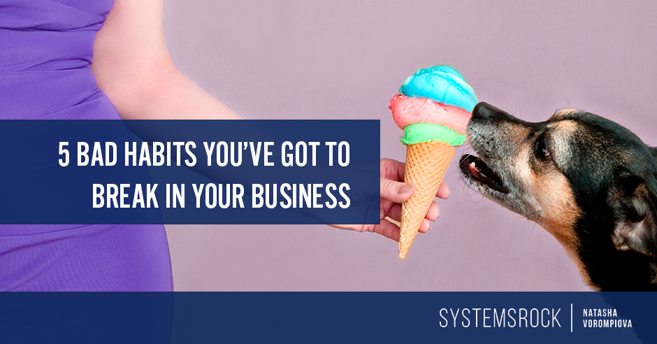 dd6f39ac77 5 Bad Habits You ve Got to Break in Your Business - SystemsRock