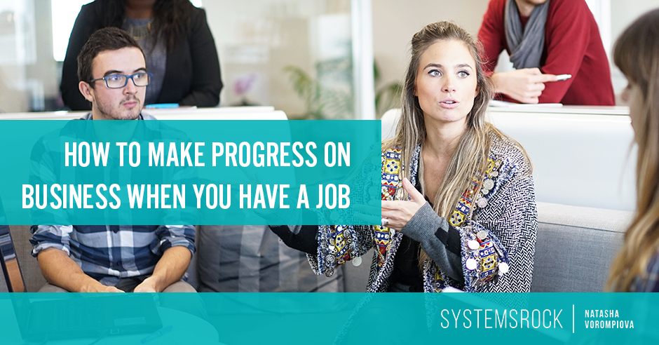 How to Make Progress on Your Business When You Have a Full Time Job