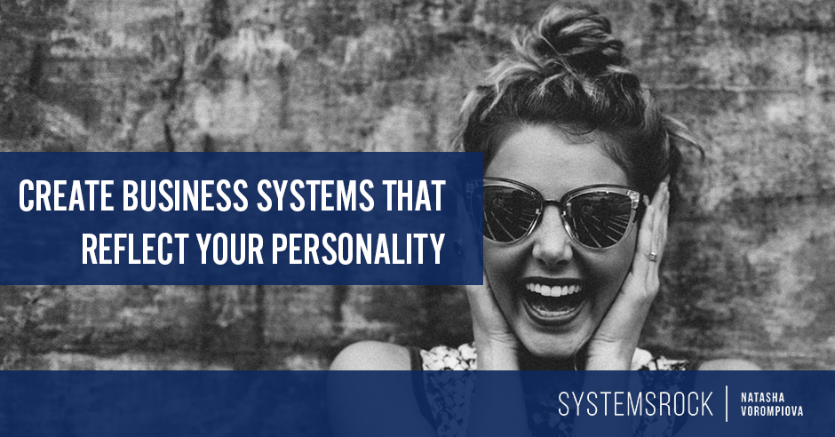 Create Systems That Reflect Your Personality and Business Needs