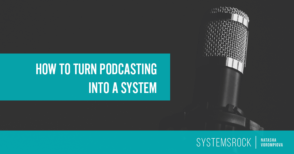 How to Turn Podcasting Into a System