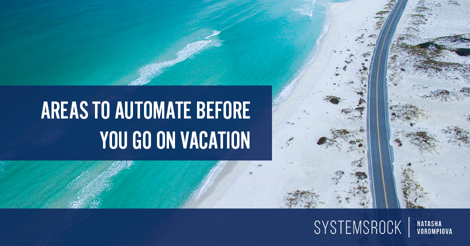 3 Areas to Automate Before You Go On Vacation