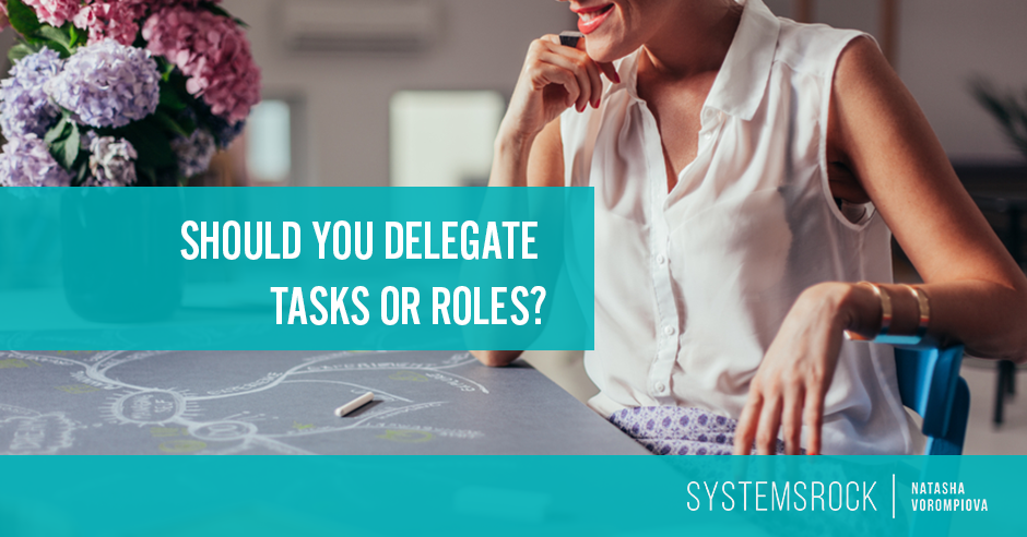 Should You Delegate Tasks or Roles?