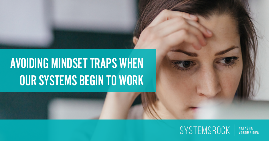 Avoiding mindset traps when our systems begin to work