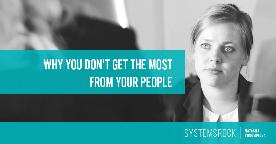 Why You Don't Get the Most From Your People (and what to do about it)