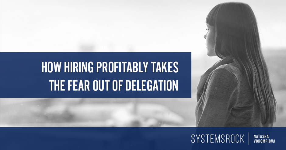 How hiring profitably takes the fear out of delegation
