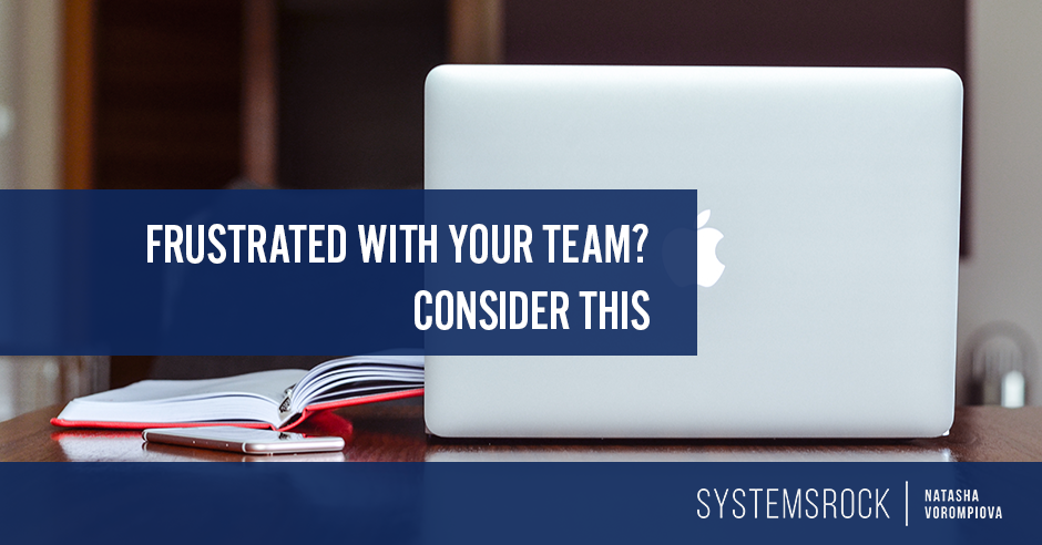 Frustrated with your team? Consider this