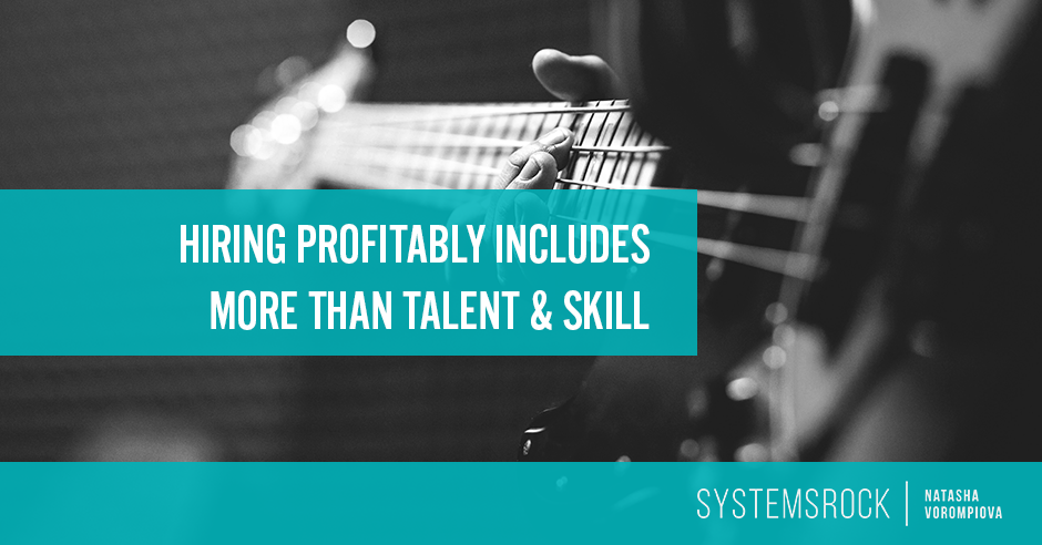Why hiring profitably includes considering more than talent and skill