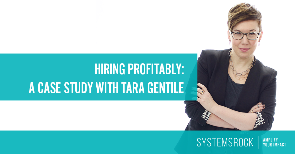 Hiring Profitably – A Case Study with Tara Gentile