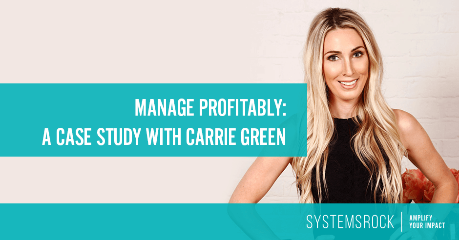 Creating systems to manage profitably – with Carrie Green