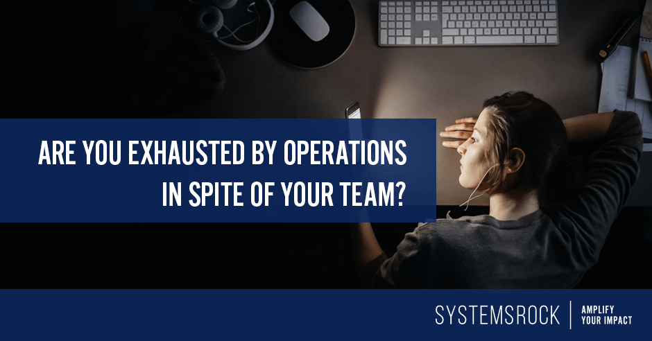 Are you exhausted by operations (in spite of your team)?