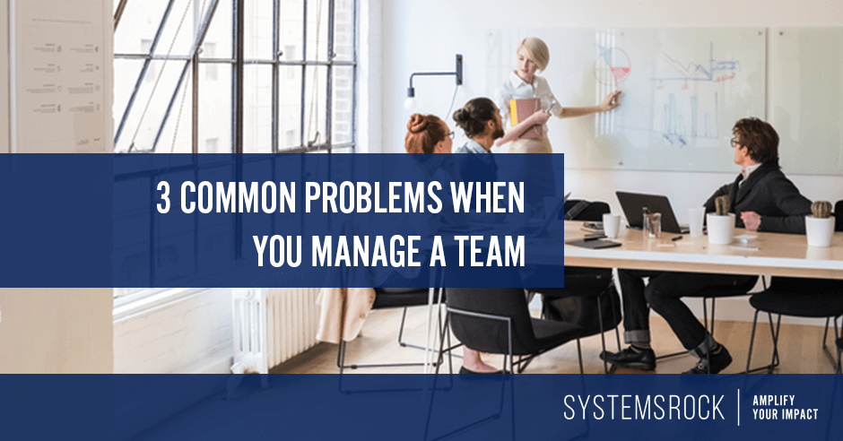 Three common problems when you manage a team, and how you can solve them