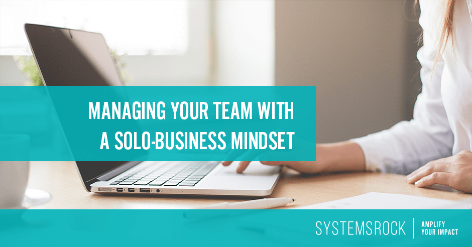 Managing your team with a solo-business mindset
