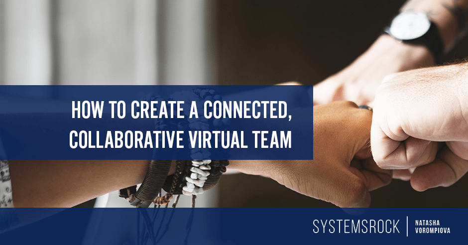 How to create a closely connected, collaborative virtual team