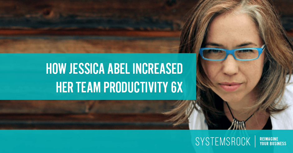 How Jessica Abel Increased Her Team Productivity 6X