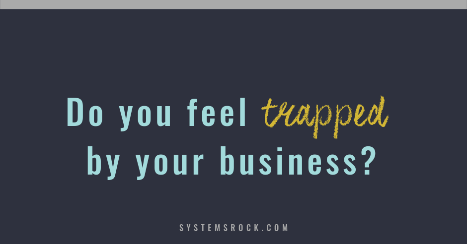 Do you feel trapped by your business?
