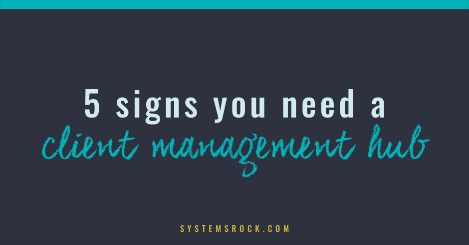 5 Signs You Need a Client Management Hub