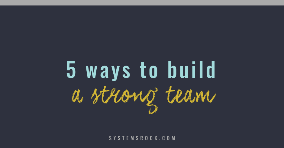 5 Ways to Build a Strong Team