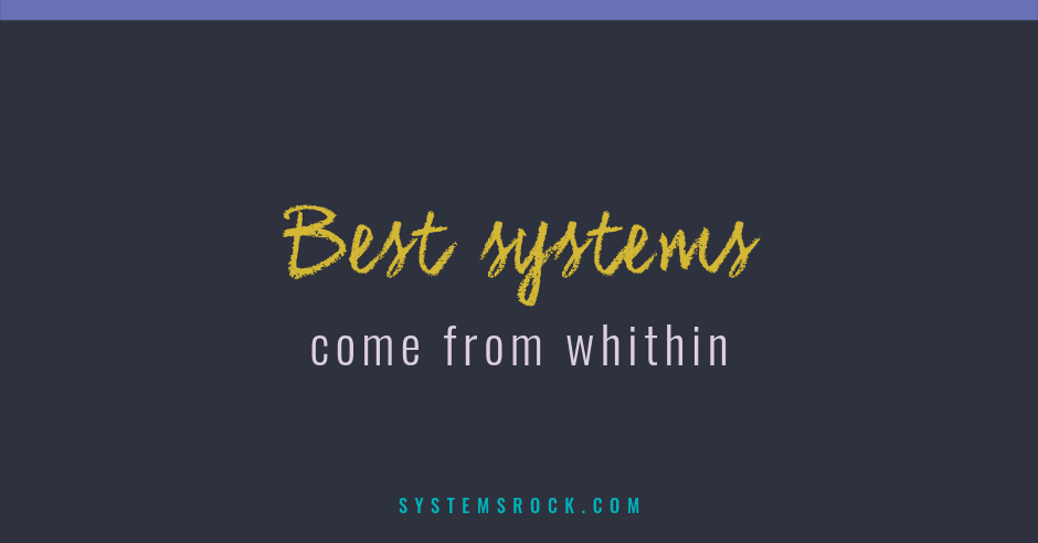 Best systems come from within