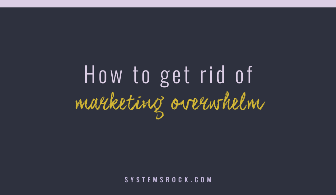 How to get rid of marketing overwhelm