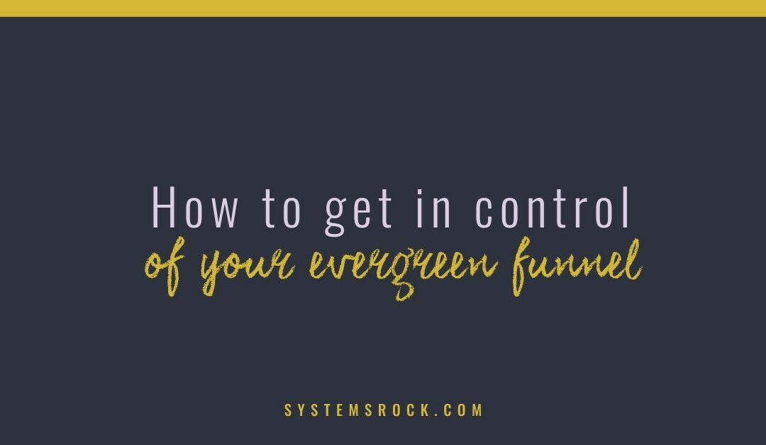 How to get in control of your evergreen funnel