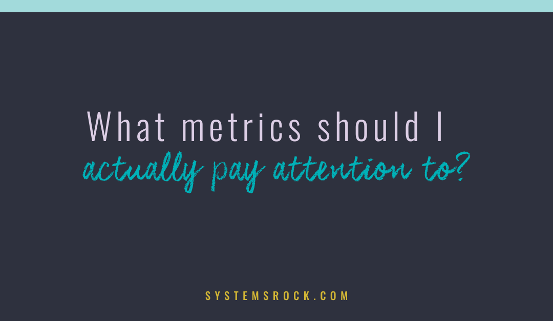 What metrics should I actually pay attention to?
